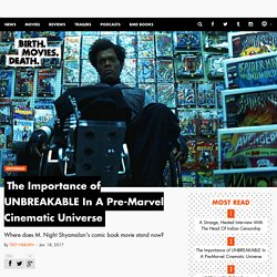 The Importance of UNBREAKABLE In A Pre-Marvel Cinematic Universe