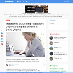 Importance of Avoiding Plagiarism: Understanding the Benefits of Being Original