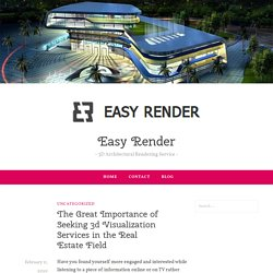 The Great Importance of Seeking 3d Visualization Services in the Real Estate Field – Easy Render