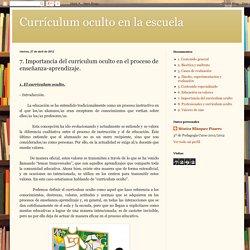 Currículum oculto en la escuela: 7. Importancia del currículum oculto en el proceso de enseñanza-aprendizaje.