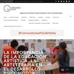 LA IMPORTANCIA DE LA EDUCACIÓN ARTÍSTICA. LA ARTETERAPIA EN EL DESARROLLO PSICOMOTOR, EMOCIONAL Y PSICOLÓGICO DEL MENOR.
