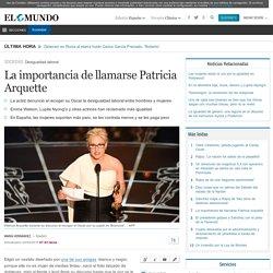 La importancia de llamarse Patricia Arquette