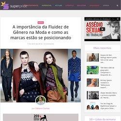 A importância da Fluidez de Gênero na Moda e como as marcas estão se posicionando – Superpride