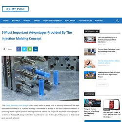 9 Most Important Advantages Provided By The Injection Molding Concept - ITS MY POST