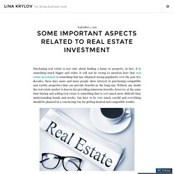 Some Important Aspects Related to Real Estate Investment – Lina Krylov