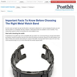 Important Facts To Know Before Choosing The Right Metal Watch Band