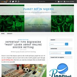 "Important Tips Beginners ""Must"" Learn About Soccer Betting"