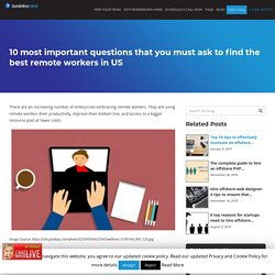 10 most important questions that you must ask to find the best remote workers in US - Dallas-BorderlessMind