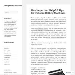 Five Important Helpful Tips for Tobacco Rolling Machines – cheaptobaccorollcom