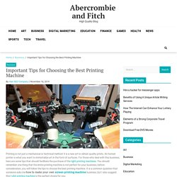 Important Tips for Choosing the Best Printing Machine – Abercrombie and Fitch