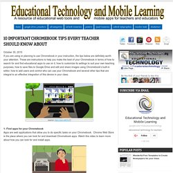 Educational Technology and Mobile Learning: 10 Important Chromebook Tips Every Teacher Should Know about