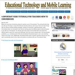 4 Important Video Tutorials for Teachers New to Chromebooks