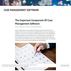 The Important Component Of Case Management Software
