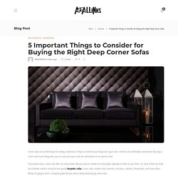 5 Important Things to Consider for Buying the Right Deep Corner Sofas - AtoAllinks