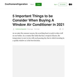 5 Important Things to be Consider When Buying A Window Air Conditioner in 2021