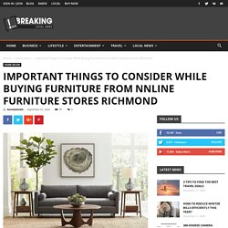 Important Things To Consider While Buying Furniture From Nnline Furniture Stores Richmond - The Build Media News
