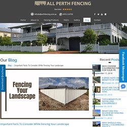 Important Facts To Consider While Fencing Your Landscape