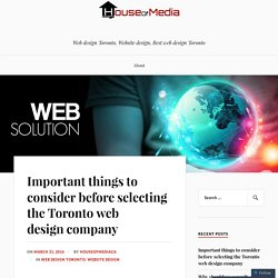 Why is the need of selecting the best Toronto web designers?