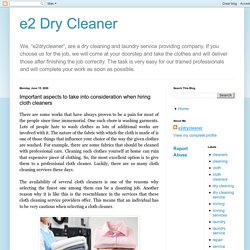 e2 Dry Cleaner: Important aspects to take into consideration when hiring cloth cleaners
