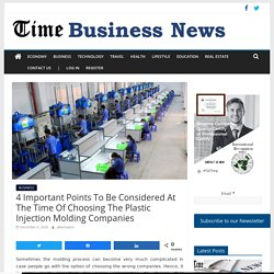 4 Important Points To Be Considered At The Time Of Choosing The Plastic Injection Molding Companies - TIME BUSINESS NEWS