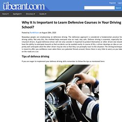 Why It Is Important to Learn Defensive Courses in Your Driving School?
