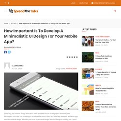 How important is to develop a minimalistic UI design for your Mobile app?