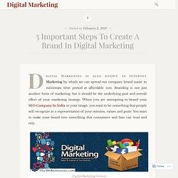 5 Important Steps To Create A Brand In Digital Marketing – Digital Marketing