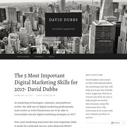 The 5 Most Important Digital Marketing Skills for 2017- David Dubbs