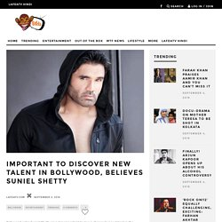 Important to discover new talent in Bollywood, believes Suniel Shetty