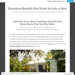 Important Facts about Dominican Republic Real Estate Sector that You Must Know – Dominican Republic Real Estate for Sale or Rent