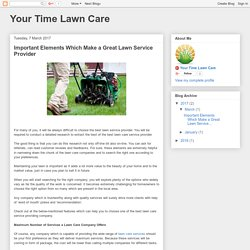 Your Time Lawn Care: Important Elements Which Make a Great Lawn Service Provider
