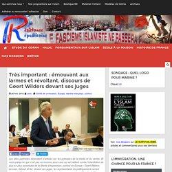 Très important : émouvant aux larmes et révoltant, discours de Geert Wilders devant ses juges