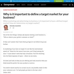 Why is it important to define a target market for your business? Find answers from Entrepreneur.com experts.