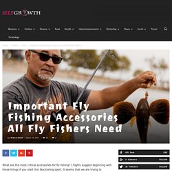Important Fly Fishing Accessories All Fly Fishers Need