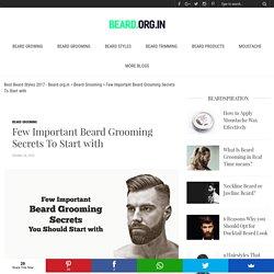 Few Important Beard Grooming Secrets 2 Start With