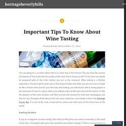 Important Tips To Know About Wine Tasting – heritagebeverlyhills