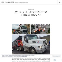 Why Is It Important To Hire A Truck?
