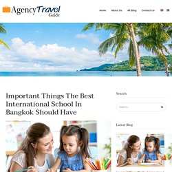 Important Things The Best International School In Bangkok Should Have