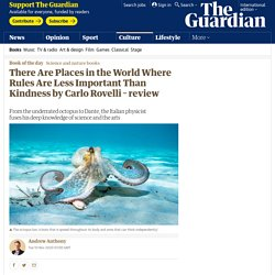 There Are Places in the World Where Rules Are Less Important Than Kindness by Carlo Rovelli – review