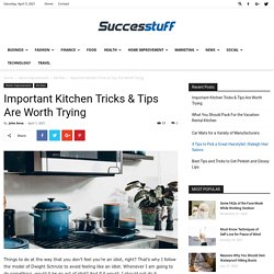 Important Kitchen Tricks & Tips Are Worth Trying