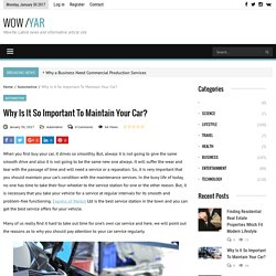 Why Is It So Important To Maintain Your Car?