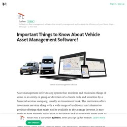 Important Things to Know About Vehicle Asset Management Software! – Medium
