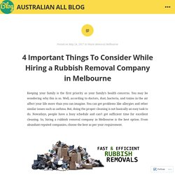4 Important Things To Consider While Hiring a Rubbish Removal Company in Melbourne