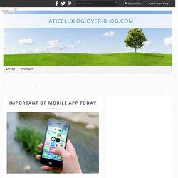 Important of Mobile App Today - aticel-blog.over-blog.com
