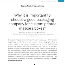 Why it is important to choose a good packaging company for custom printed mascara boxes?