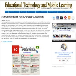 Educational Technology and Mobile Learning: 3 Important Tools for Paperless Classrooms