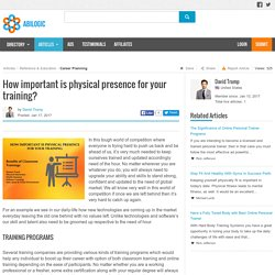 How important is physical presence for your training?