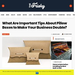 What Are Important Tips About Pillow Boxes to Make Your Business Double?