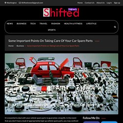 Some Important Points on Taking Care of Your Car Spare Parts - Shifted News