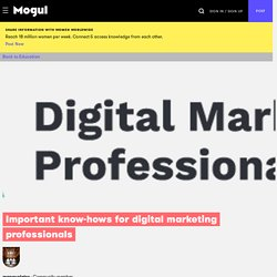 Important know-hows for digital marketing professionals - Mogul